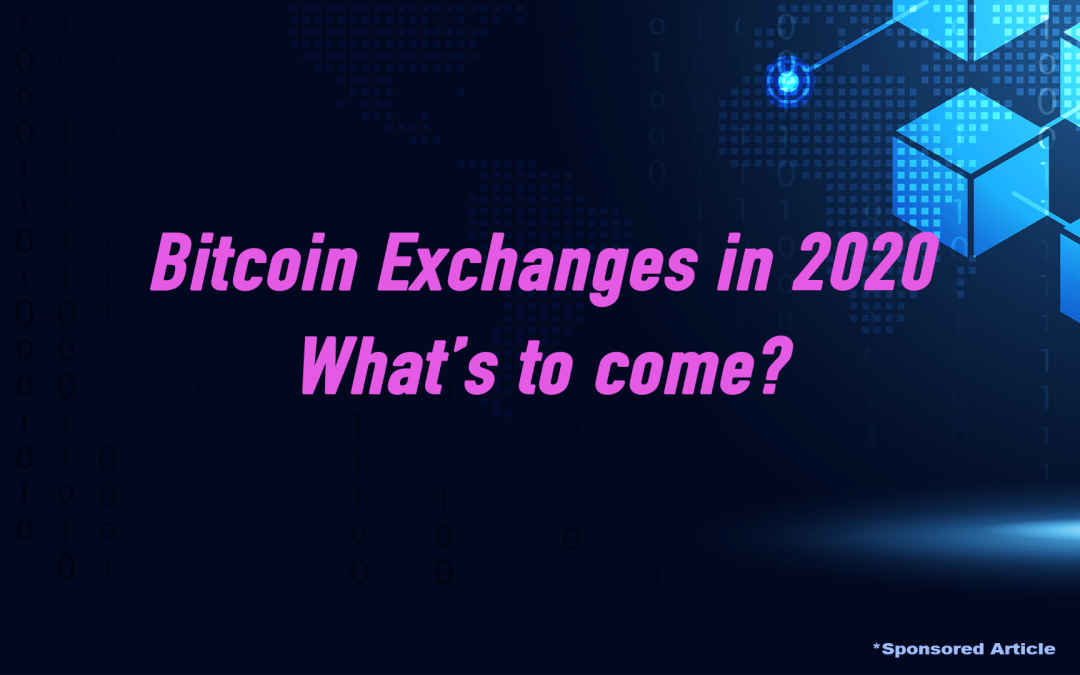 Bitcoin Exchanges in 2020 – What's to Come?