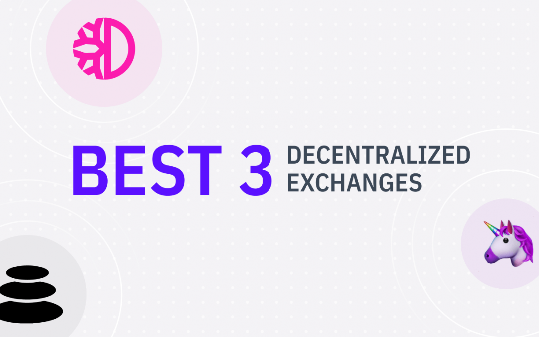 The best 3 decentralized exchanges for swapping & liquidity mining