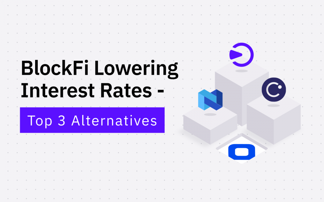 BREAKING: BlockFi is Lowering Its Interest Rate — Use These Alternatives to Earn More!